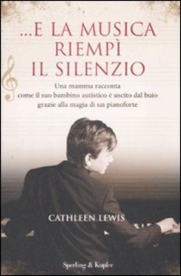 ...E la musica riempì il silenzio - Cathleen Lewis |