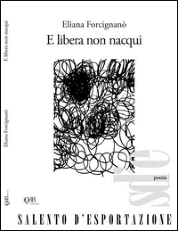 E libera non nacqui - Eliana Forcignanò |