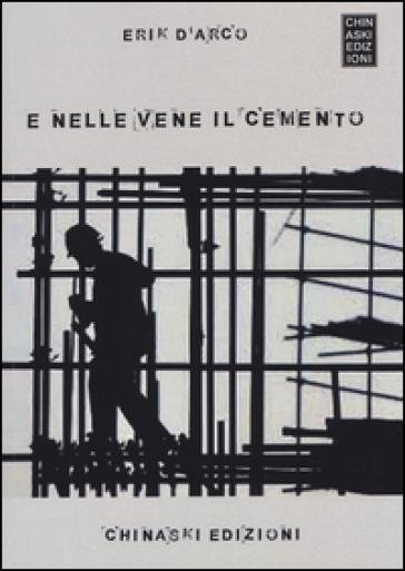 E nelle vene il cemento - Erik D'Arco |