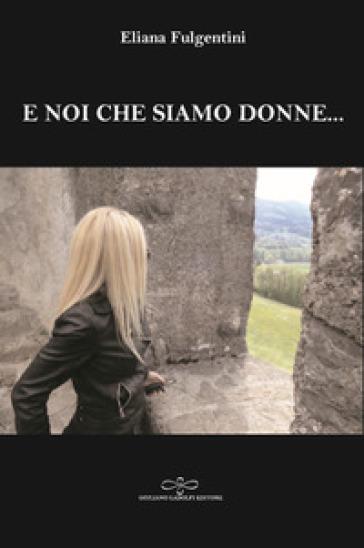 E noi che siamo donne... - Eliana Fulgentini | Kritjur.org