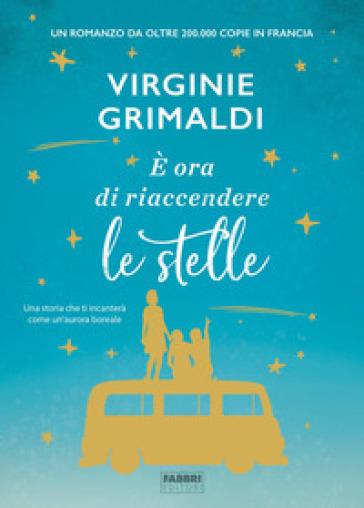 E ora di riaccendere le stelle - Virginie Grimaldi |