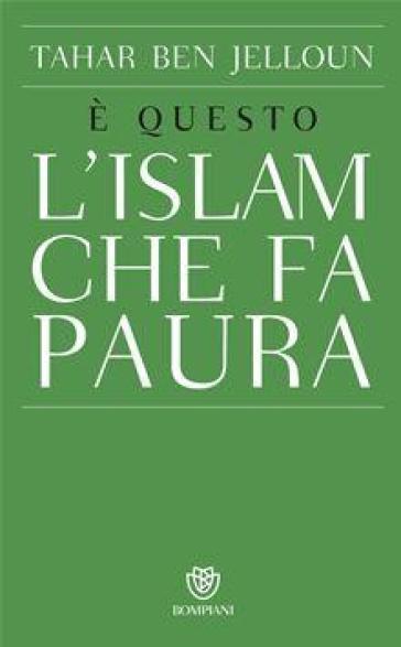 E questo l'Islam che fa paura - Tahar Ben Jelloun   Rochesterscifianimecon.com