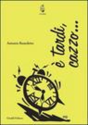 E tardi, cazzo... - Antonio Benedetto | Jonathanterrington.com