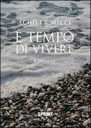 E tempo di vivere - Achille Micci |