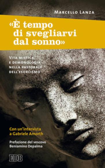 «E tempo di svegliarvi dal sonno». Vita mistica e demonologia nella pastorale dell'esorcismo - Marcello Lanza | Ericsfund.org