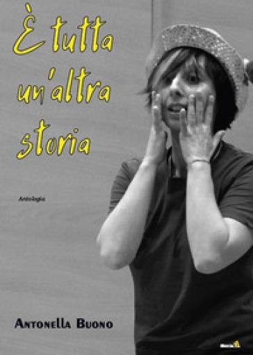 E tutta un'altra storia - Antonella Buono |