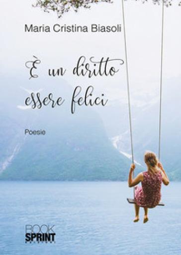 E un diritto essere felici - Maria Cristina Biasoli | Ericsfund.org