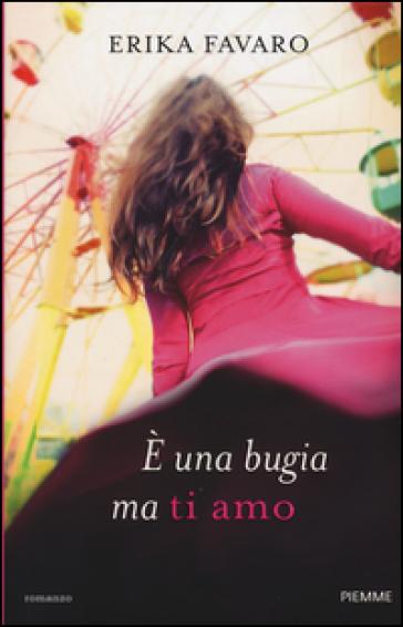E una bugia ma ti amo - Erika Favaro | Thecosgala.com