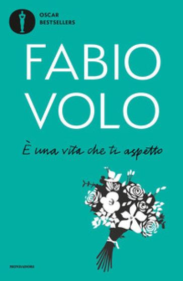 E una vita che ti aspetto - Fabio Volo |
