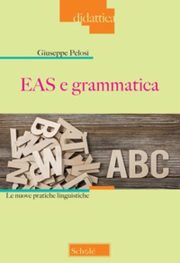 EAS e grammatica. Le nuove pratiche linguistiche - Giuseppe Pelosi | Jonathanterrington.com