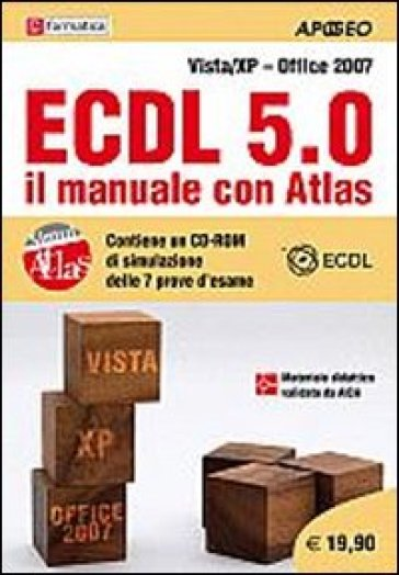 ECDL 5.0. Il manuale con Atlas. Vista-XP. Office 2007. Con CD-ROM