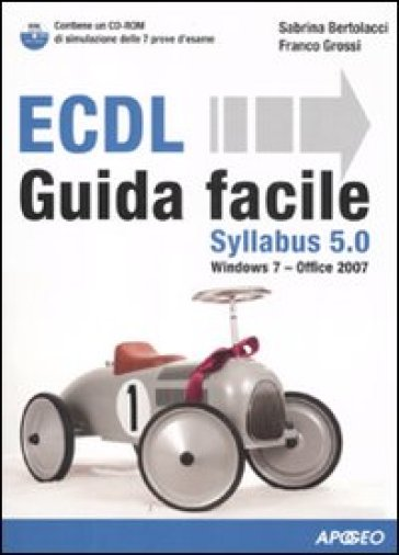 ECDL Syllabus 5.0. Guida facile. Con CD-Rom