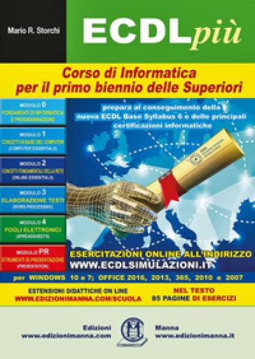 ECDL più. Corso di informatica. Per il primo biennio delle Scuole superiori. Con espansione online - Mario R. Storchi |