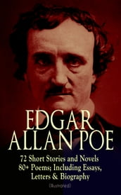 EDGAR ALLAN POE: 72 Short Stories and Novels & 80+ Poems; Including Essays, Letters & Biography (Illustrated)