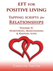 EFT for Positive Living: Tapping Scripts for Relationships Volume II