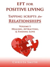 EFT for Positive Living: Tapping Scripts for Relationships Volume I