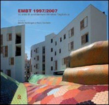 EMBT 1997/2007. 10 anni di architetture Miralles Tagliabue. Catalogo della mostra (Napoli, 14 dicembre 2007-15 gennaio 2008) - Paolo Giardiello |