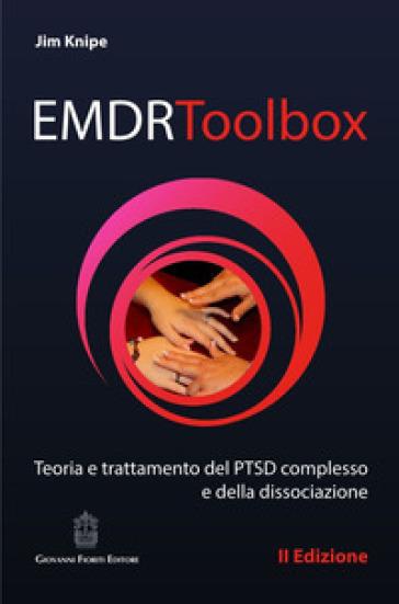 EMDR Toolbox. Teoria e trattamento del PTSD complesso e della dissociazione - Jim Knipe |