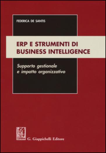 ERP e strumenti di business intelligence. Supporto gestionale e impatto organizzativo - Federica De Santis |