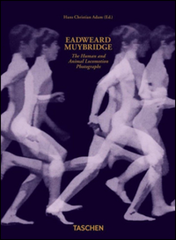 Eadweard Muybridge. The human and animal locomotion photographs. Ediz. inglese, francese e tedesca