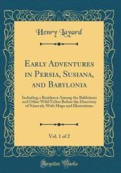 Early Adventures in Persia, Susiana, and Babylonia, Vol. 1 of 2