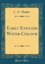 Early English Water-Colour (Classic Reprint)