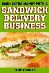 Earn Extra Money with a Sandwich Delivery Business