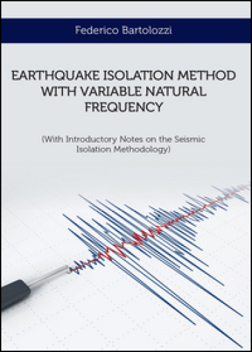 Earthquake isolation method with variable natural frequency - Federico Bartolozzi |