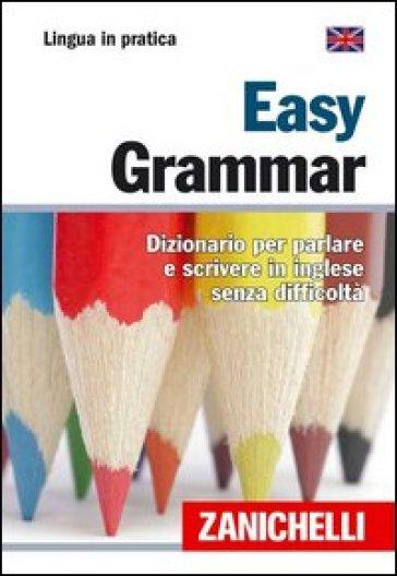 Easy Grammar. Dizionario per parlare e scrivere in inglese senza difficoltà - S. Mambrini |