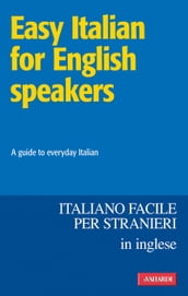 Easy Italian for English speakers / Italiano facile in inglese