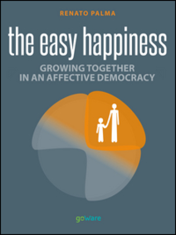 Easy happiness. Growing together in an affective democracy - Renato Palma  