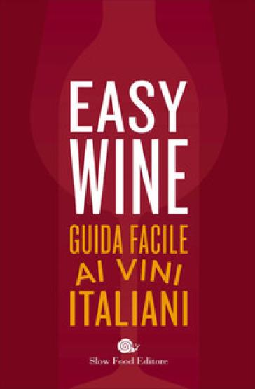 Easy wine. Guida facile ai vini italiani - Giancarlo Gariglio  