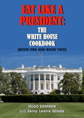 Eat Like a President: The White House Cookbook