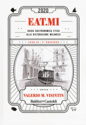 Eat.Mi 2020. Guida gastronomica etica alla ristorazione milanese - Valerio Massimo Visintin |