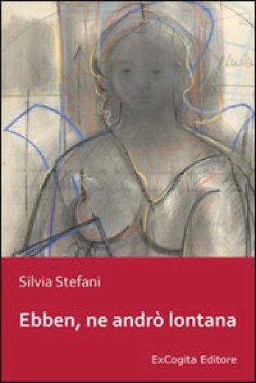 Ebben, ne andrò lontana - Silvia Stefani   Kritjur.org