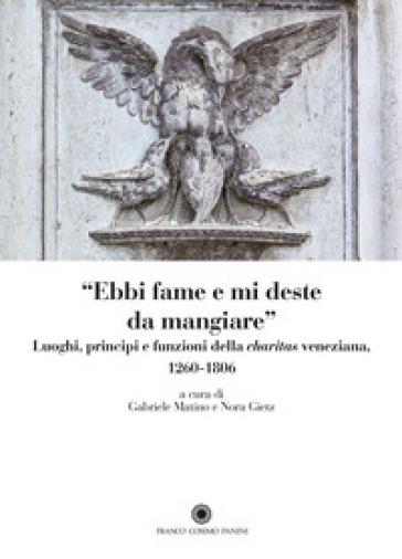 «Ebbi fame e mi deste da mangiare». Luoghi, principi e funzioni della «charitas» veneziana 1206-1806 - G. Matino |