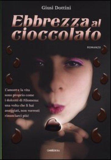 Ebbrezza al cioccolato - Giusi Dottini | Rochesterscifianimecon.com