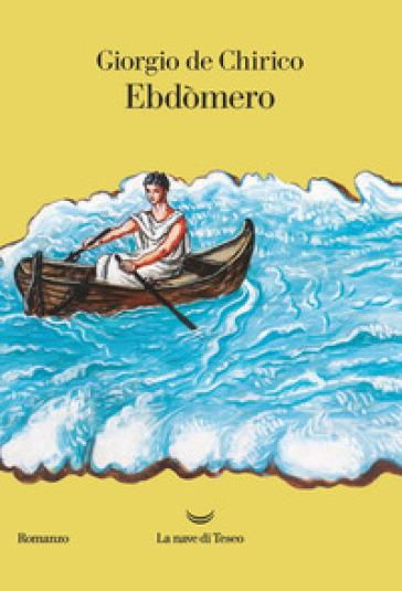 Ebdòmero - Giorgio De Chirico  