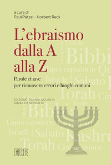Ebraismo dalla A alla Z. Parole chiave per rimuovere errori e luoghi comuni - P. Petzel | Kritjur.org