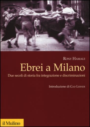 Ebrei a Milano. Due secoli di storia fra integrazione e discriminazioni - Rony Hamaui   Ericsfund.org