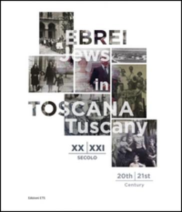 Ebrei in Toscana XX-XXI sec.-Jews in Tuscany 20th-21st century. Ediz. bilingue