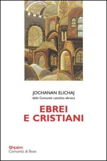 Ebrei e cristiani - Jochanan Elichaj |