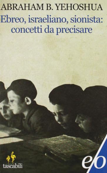 Ebreo, israeliano, sionista: concetti da precisare - Abraham Ben Yehoshua |