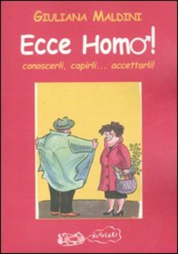 Ecce homo! Conoscerli, capirli... accettarli! - Giuliana Maldini | Rochesterscifianimecon.com