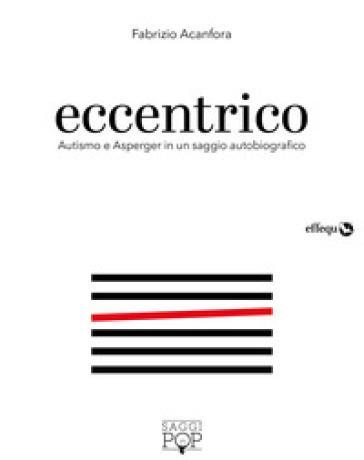 Eccentrico. Autismo e Asperger in un saggio autobiografico - Fabrizio Acanfora | Thecosgala.com