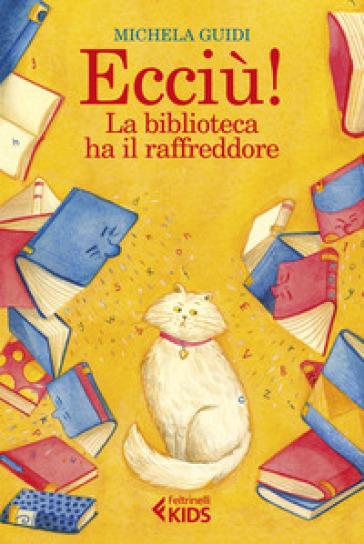 Ecciù! La biblioteca ha il raffreddore - Michela Guidi |