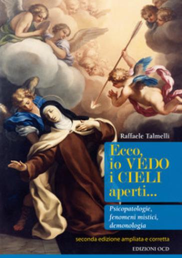 Ecco, io vedo i cieli aperti... Pscicopatologie, fenomeni mistici, demonologia. Ediz. ampliata - Raffaele Talmelli |