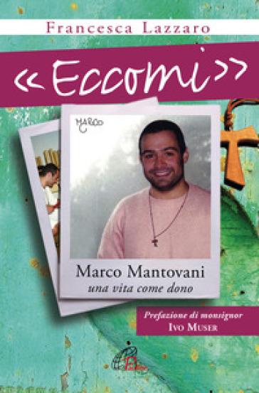 «Eccomi». Marco Mantovani. Una vita come dono - Francesca Lazzaro   Ericsfund.org