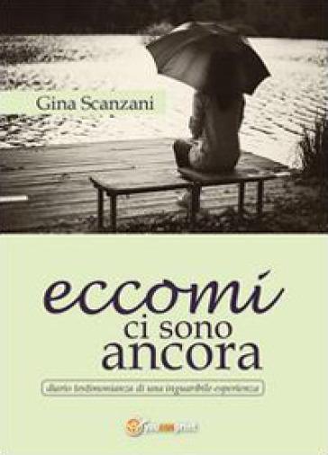 Eccomi ci sono ancora - Gina Scanzani |