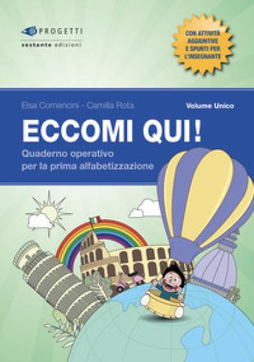 Eccomi qui! Volume unico. Quaderno operativo per la prima alfabetizzazione. Per la Scuola primaria - Elsa Comencini pdf epub